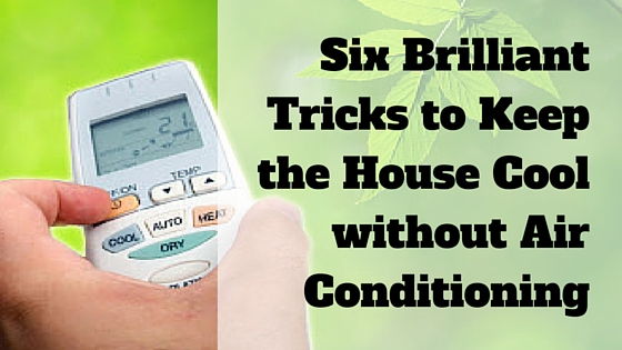 Six Brilliant Tricks To Keep The House Cool Without Air